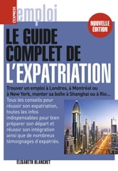 Le guide complet de l'expatriation ebook by Elisabeth Blanchet