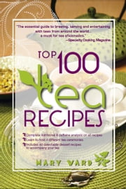 Top 100 Tea Recipes ebook by Mary Ward