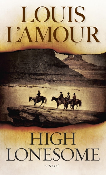High Lonesome - A Novel eBook by Louis L'Amour