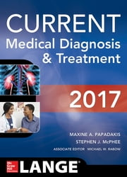 CURRENT Medical Diagnosis and Treatment 2017 ebook by Maxine A. Papadakis,Stephen J. McPhee,Michael W. Rabow