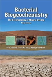 Bacterial Biogeochemistry - The Ecophysiology of Mineral Cycling ebook by Tom Fenchel,Henry Blackburn,Gary M. King