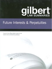 Gilbert Law Summaries on Future Interests and Perpetuities, 5th ebook by Gilbert Staff