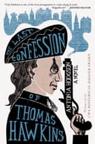 The Last Confession of Thomas Hawkins ebook by Antonia Hodgson