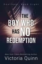 The Boy Who Has No Redemption - Soulless, #8 ebook by Victoria Quinn