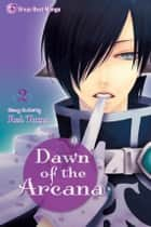Dawn of the Arcana, Vol. 2 ebook by Rei Toma