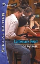 Cattleman's Heart (Mills & Boon Silhouette) ebook by Lois Faye Dyer