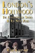 London's Hollywood - The Gainsborough Studio in the Silent Years ebook by Gary Chapman