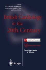 British Cardiology in the 20th Century ebook by W. Somerville,Mark E. Silverman,Peter R. Fleming,Arthur Hollman,Desmond G. Julian,Dennis M. Krikler