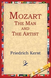 Mozart The Man And The Artist ebook by Kerst, Friedrich