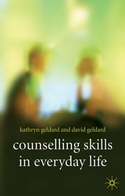 Counselling Skills in Everyday Life ebook by Dr Kathryn Geldard,David Geldard