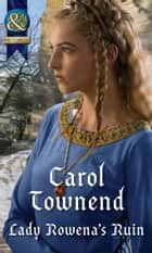 Lady Rowena's Ruin (Mills & Boon Historical) (Knights of Champagne, Book 4) ebook by Carol Townend