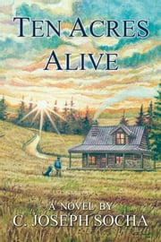 Ten Acres Alive ebook by C. Joseph Socha