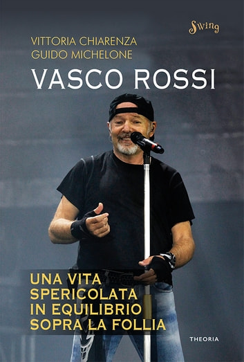 Vasco Rossi. Una vita spericolata in equilibrio sopra la follia ebook by Vittoria Chiarenza,Guido Michelone