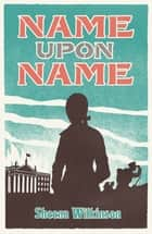 Name Upon Name ebook by Sheena Wilkinson