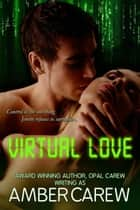 Virtual Love (Sexy Alpha Male Romance) ebook by Amber Carew, Opal Carew