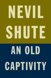 An Old Captivity ebook by Nevil Shute
