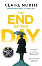 The End of the Day - shortlisted for the Sunday Times/PFD Young Writer of the Year 2017 ebook by Claire North