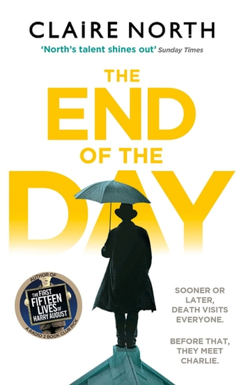 The End of the Day - shortlisted for the Sunday Times/PFD Young Writer of the Year ebook by Claire North