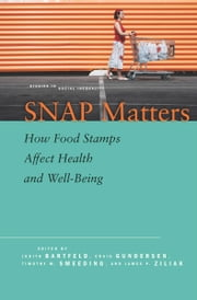 SNAP Matters - How Food Stamps Affect Health and Well-Being ebook by Judith Bartfeld,Craig Gundersen,Timothy Smeeding,James Ziliak