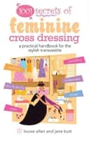 1001 Secrets of Feminine Cross Dressing ebook by Louise Allen and Jane Butt