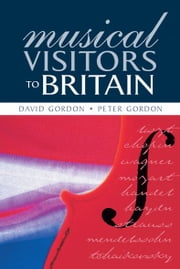 Musical Visitors to Britain ebook by Peter Gordon
