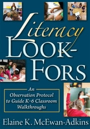 Literacy LookFors - An Observation Protocol to Guide K-6 Classroom Walkthroughs ebook by Elaine K. McEwan-Adkins