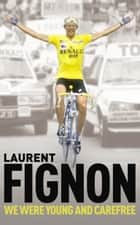 We Were Young and Carefree ebook by Laurent Fignon