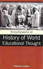 Encyclopaedia of History of World Educational Thought ebook by Meena Kumari