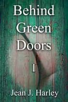 Behind Green Doors, No. 1 ebook by Jean J. Harley