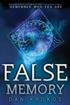 False Memory ebook by Dan Krokos