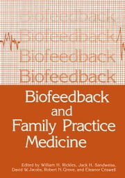 Biofeedback and Family Practice Medicine ebook by William H. Rickles,Jack H. Sandweiss,David Jacobs,Robert N. Grove,Eleanor Criswell
