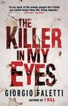 The Killer In My Eyes ebook by Giorgio Faletti