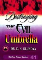 Destroying the Evil Umbrella ebook by Dr. D. K. Olukoya
