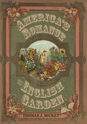 America's Romance with the English Garden ebook by Thomas J. Mickey