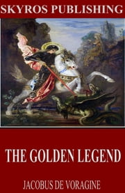 The Golden Legend ebook by Jacobus de Voragine,William Caxton