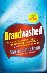 Brandwashed - Tricks Companies Use to Manipulate Our Minds and Persuade Us to Buy ebook by Martin Lindstrom