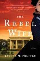 The Rebel Wife - A Novel ebook by Taylor M. Polites