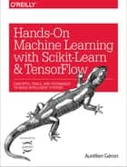 Hands-On Machine Learning with Scikit-Learn and TensorFlow - Concepts, Tools, and Techniques to Build Intelligent Systems ebook by Aurélien Géron