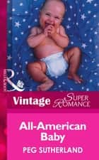 All-American Baby (Mills & Boon Vintage Superromance) ebook by Peg Sutherland