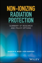 Non-ionizing Radiation Protection - Summary of Research and Policy Options ebook by Andrew W. Wood, Ken Karipidis