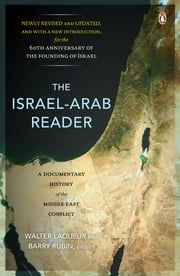 The Israel-Arab Reader - A Documentary History of the Middle East Conflict: Seventh Revised and Updated E ebook by Walter Laqueur,Barry Rubin