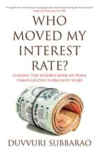 Who Moved My Interest Rate ebook by Duvvuri Subbarao
