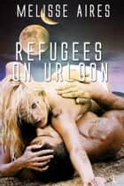 Refugees on Urloon ebook by Melisse Aires