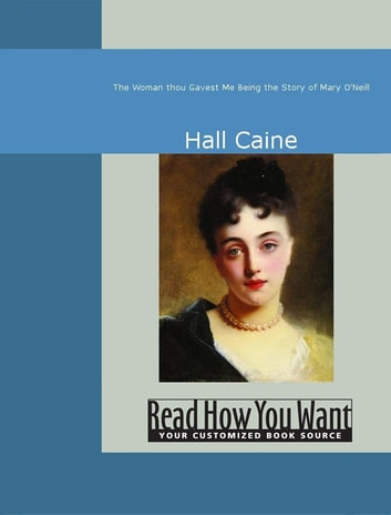 The Woman Thou Gavest Me : Being The Story Of Mary O'Neill ebook by Caine Hall