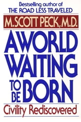 A World Waiting to Be Born - Civility Rediscovered ebook by M. Scott Peck