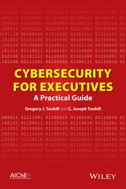 Cybersecurity for Executives - A Practical Guide ebook by Gregory J. Touhill,C. Joseph Touhill