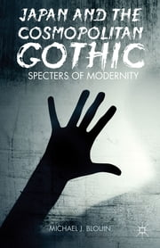 Japan and the Cosmopolitan Gothic - Specters of Modernity ebook by Michael J. Blouin
