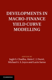 Developments in Macro-Finance Yield Curve Modelling ebook by Jagjit S. Chadha,Alain C. J. Durré,Michael A. S. Joyce,Lucio Sarno