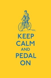 Keep Calm and Pedal On ebook by Ebury Digital
