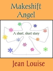 Makeshift Angel ebook by Jean Louise